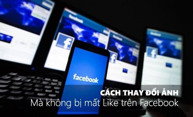 Cách đổi ảnh mà không bị mất Like khi đăng nhầm lên Facebook 1