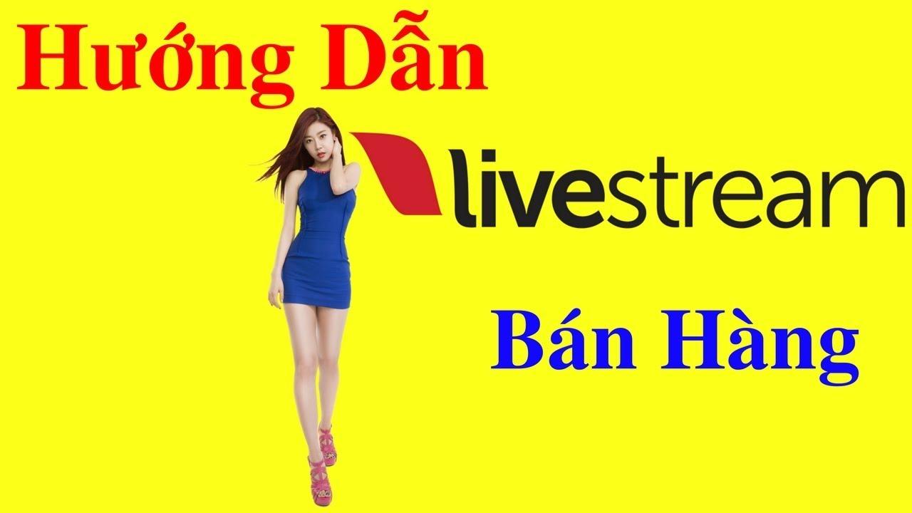 Hướng dẫn LiveStream bán hàng hiệu quả